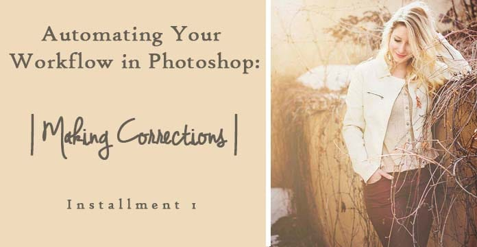 Automating Your Workflow in Photoshop | Making Corrections