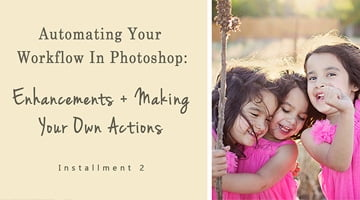 Automating Your Workflow In Photoshop | Creating Enhancements and Actions
