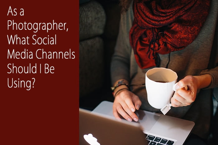 As a Photographer, What Social Media Channels Should I Be Using ?