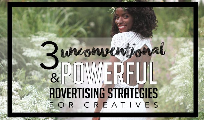 3 Unconventional and Powerful Advertising Strategies for Creatives